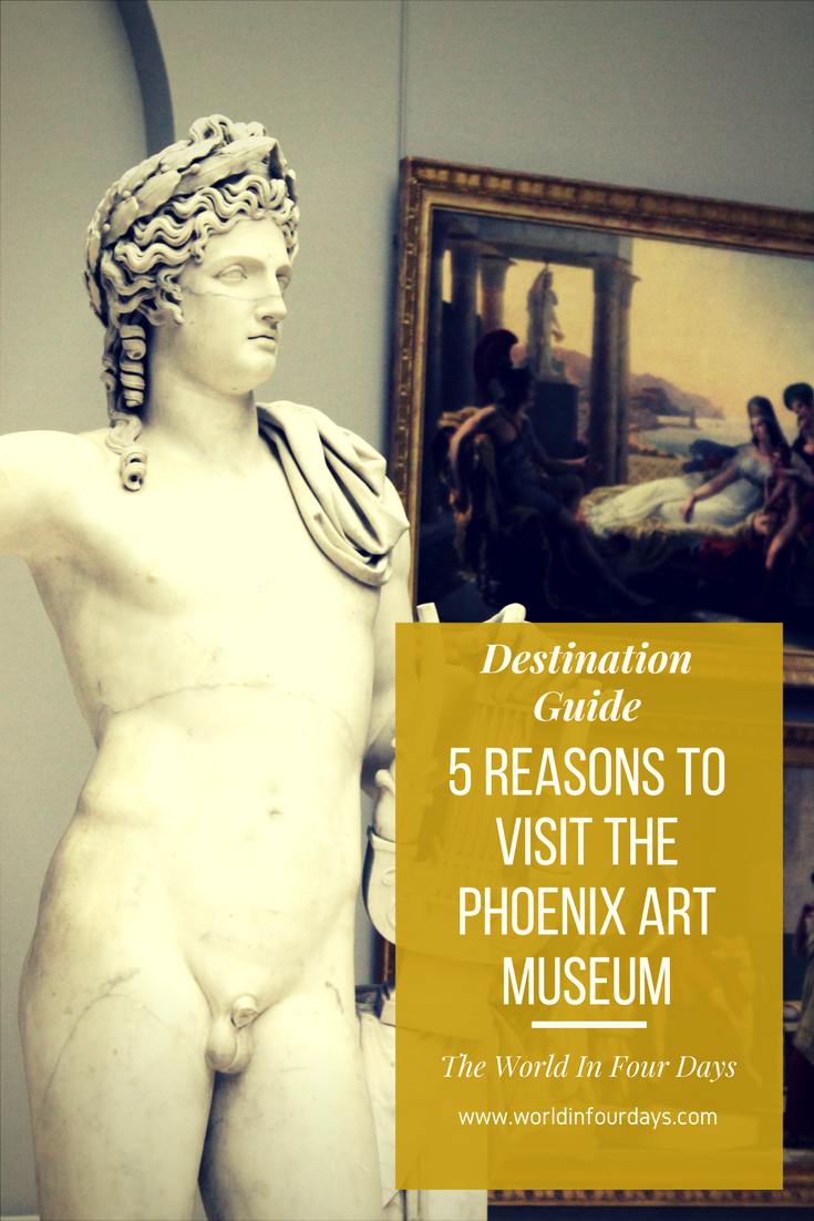 5 REASONS TO VISIT THE PHOENIX ART MUSEUM
