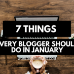 Whether you're new to blogging or have years of experience under your belt, you want to make sure you start the New Year prepared and ready to make money. To get you started on the right foot, here is my list of 7 Things Every Blogger Should Do In January to prepare for the New Year Things Every Blogger Should Do