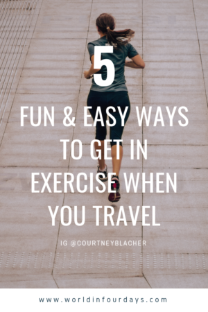 5 Fun and Easy Ways To Get In Exercise When You Travel